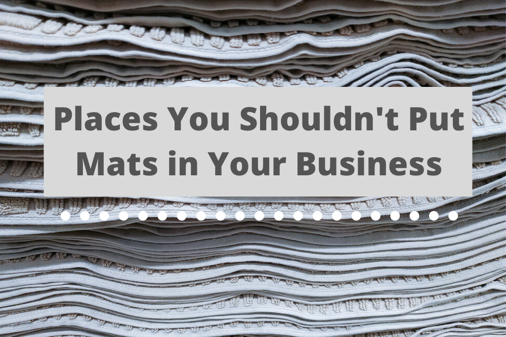places you shouldn't put mats in your business